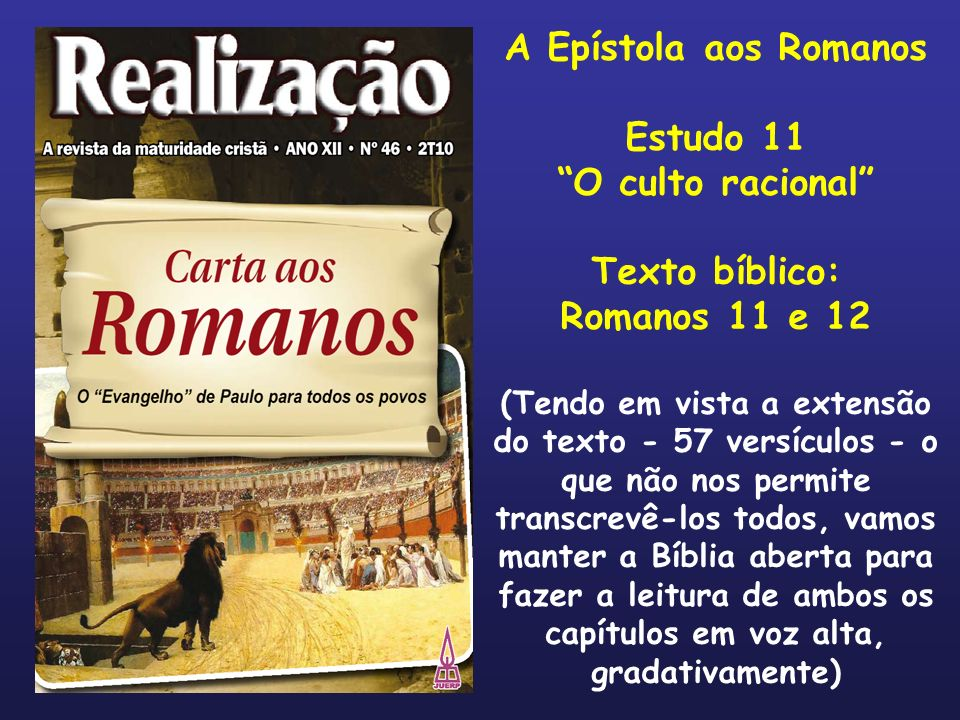 A Epístola aos Romanos Estudo 11 O culto racional Texto bíblico: