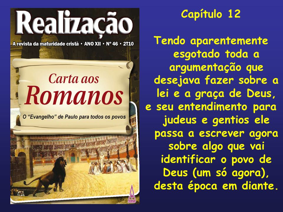 Capítulo 12 Tendo aparentemente esgotado toda a argumentação que desejava fazer sobre a lei e a graça de Deus,