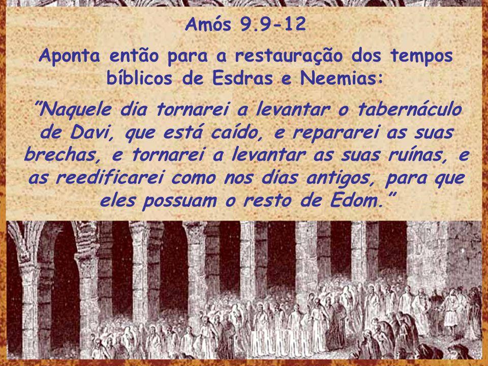 Amós 9.9-12Aponta então para a restauração dos tempos bíblicos de Esdras e Neemias: