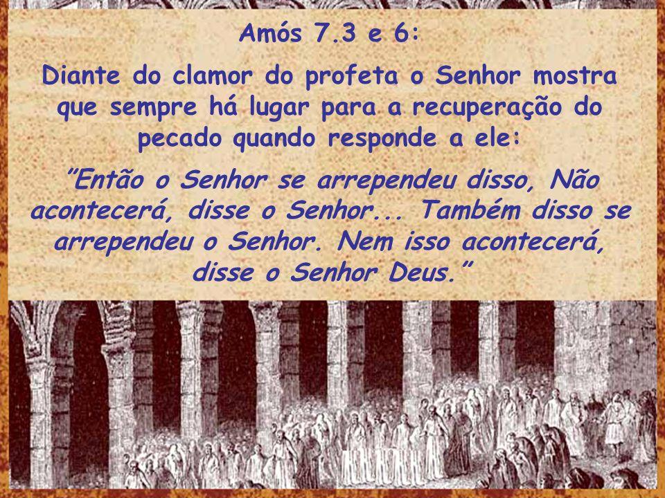 Amós 7.3 e 6: Diante do clamor do profeta o Senhor mostra que sempre há lugar para a recuperação do pecado quando responde a ele: