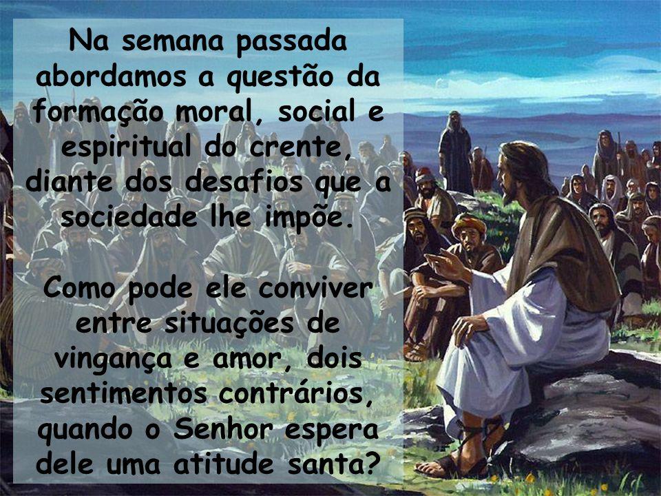Na semana passada abordamos a questão da formação moral, social e espiritual do crente, diante dos desafios que a sociedade lhe impõe.
