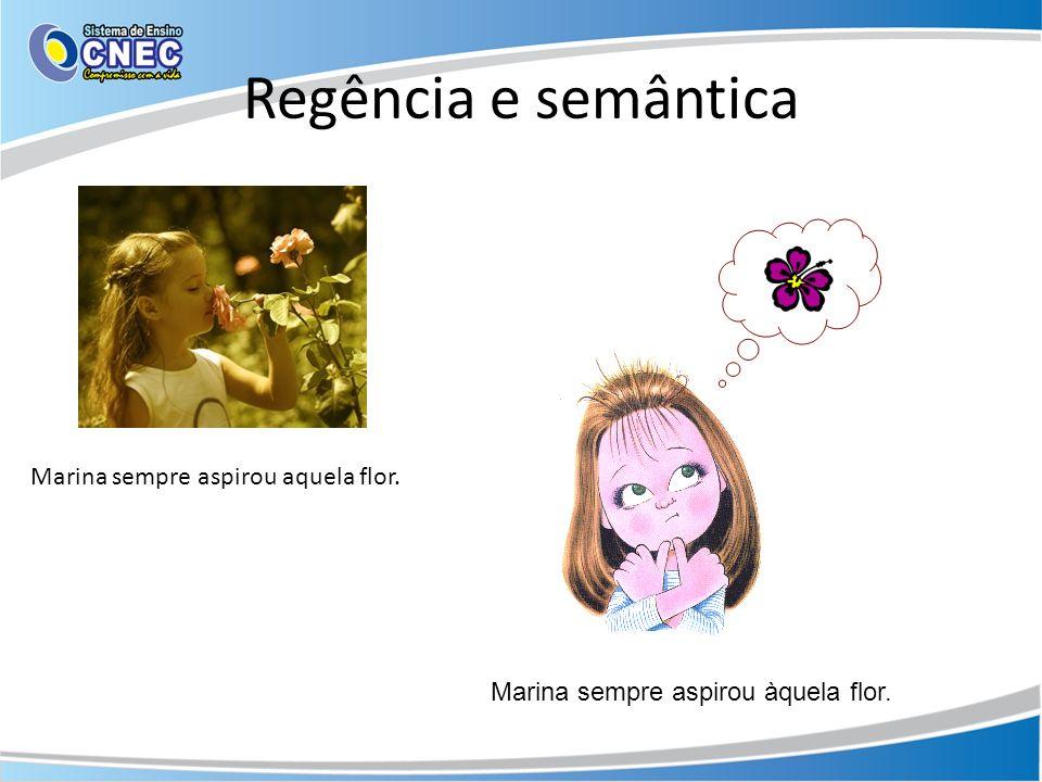 Regência e semântica Marina sempre aspirou aquela flor.