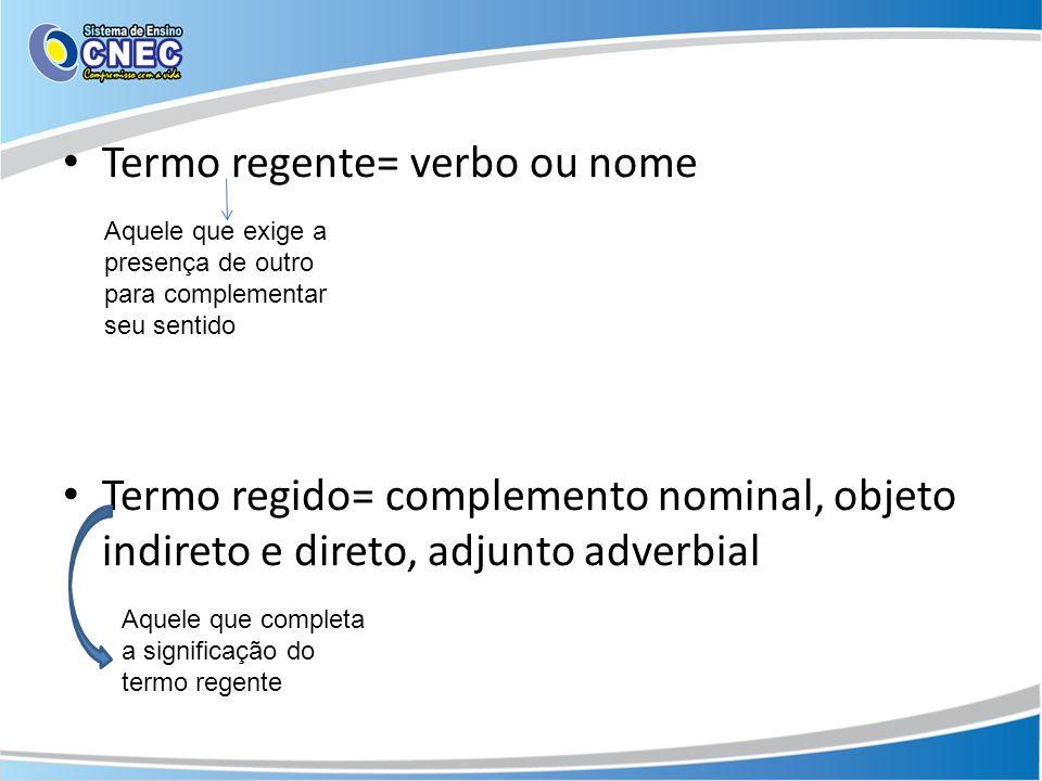 Termo regente= verbo ou nome