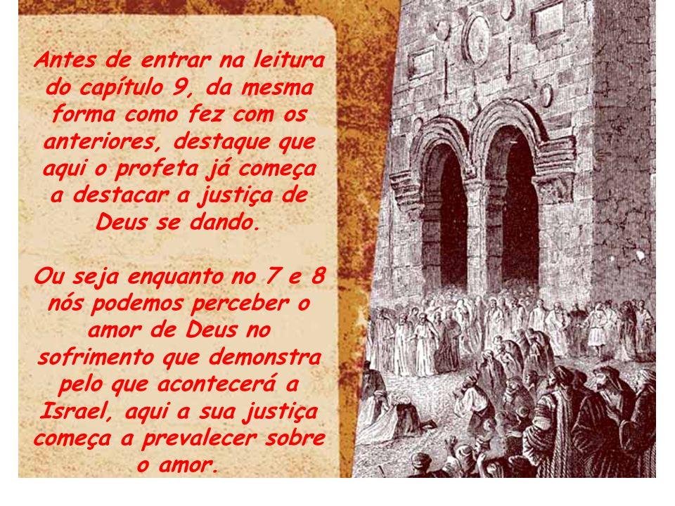 Antes de entrar na leitura do capítulo 9, da mesma forma como fez com os anteriores, destaque que aqui o profeta já começa a destacar a justiça de Deus se dando.