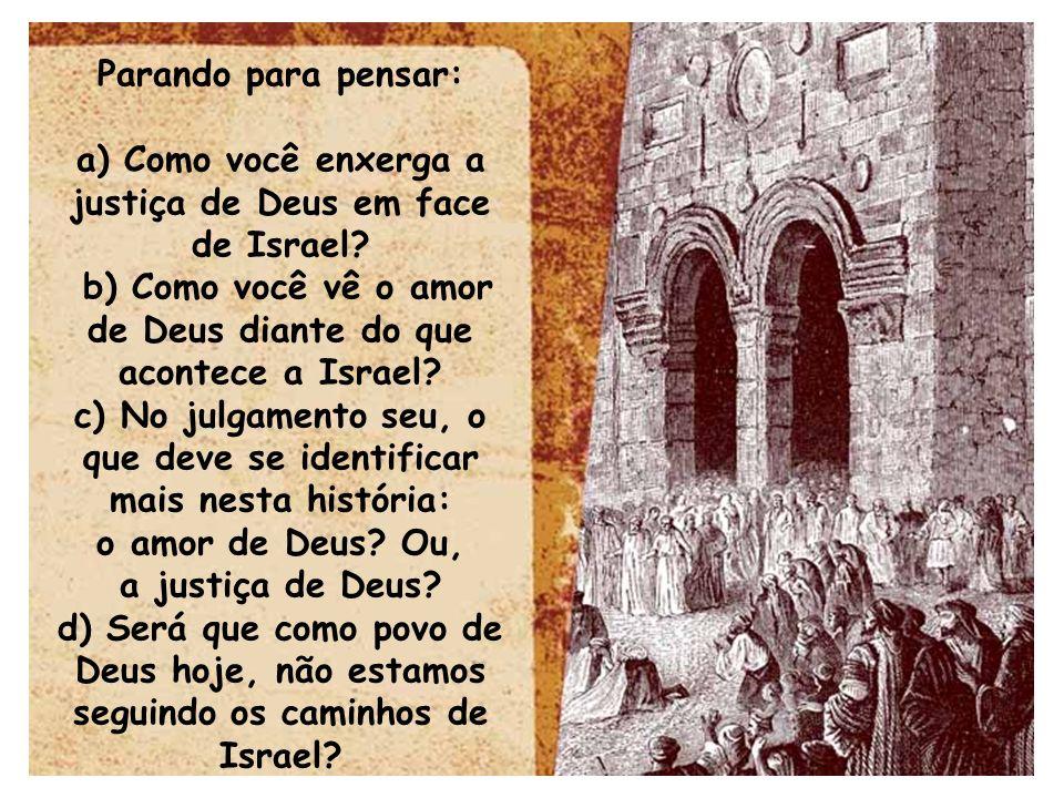 a) Como você enxerga a justiça de Deus em face de Israel