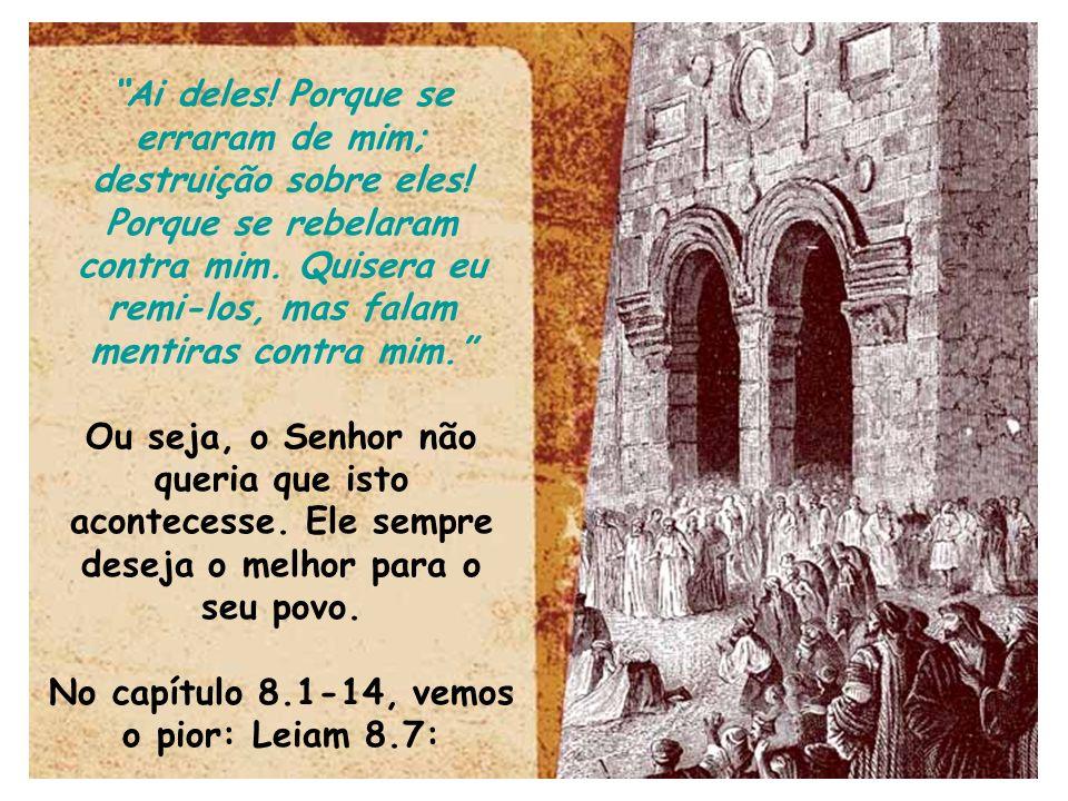 No capítulo 8.1-14, vemos o pior: Leiam 8.7: