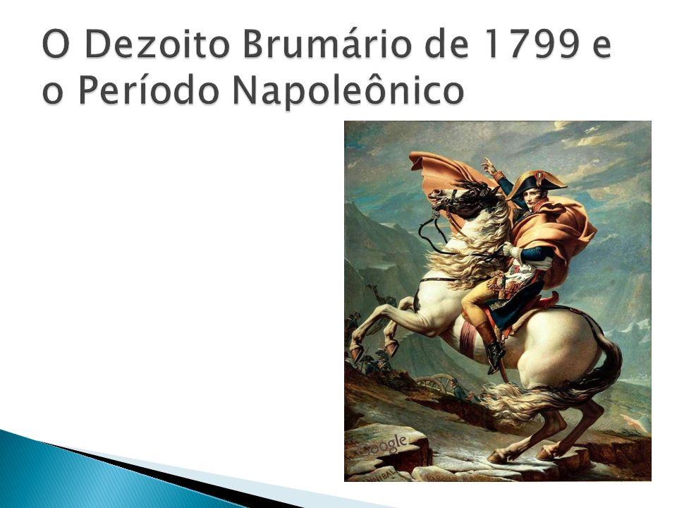 O Dezoito Brumário de 1799 e o Período Napoleônico