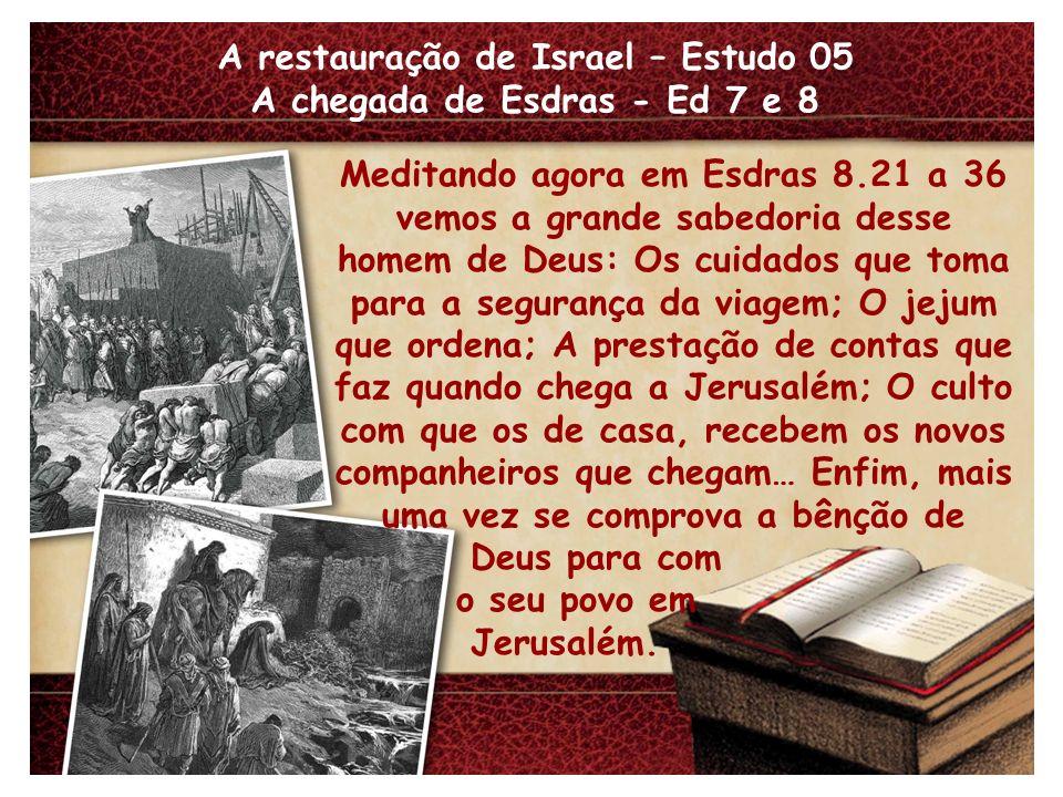 A restauração de Israel – Estudo 05 A chegada de Esdras - Ed 7 e 8