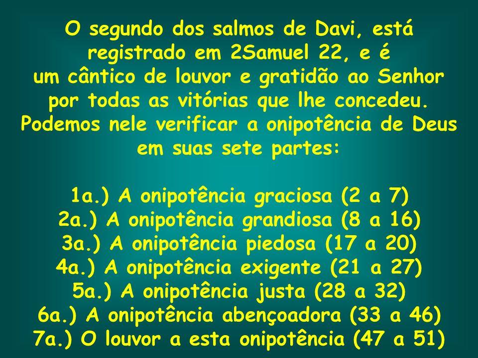 O segundo dos salmos de Davi, está registrado em 2Samuel 22, e é