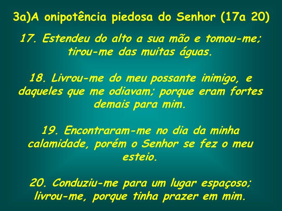 3a)A onipotência piedosa do Senhor (17a 20)