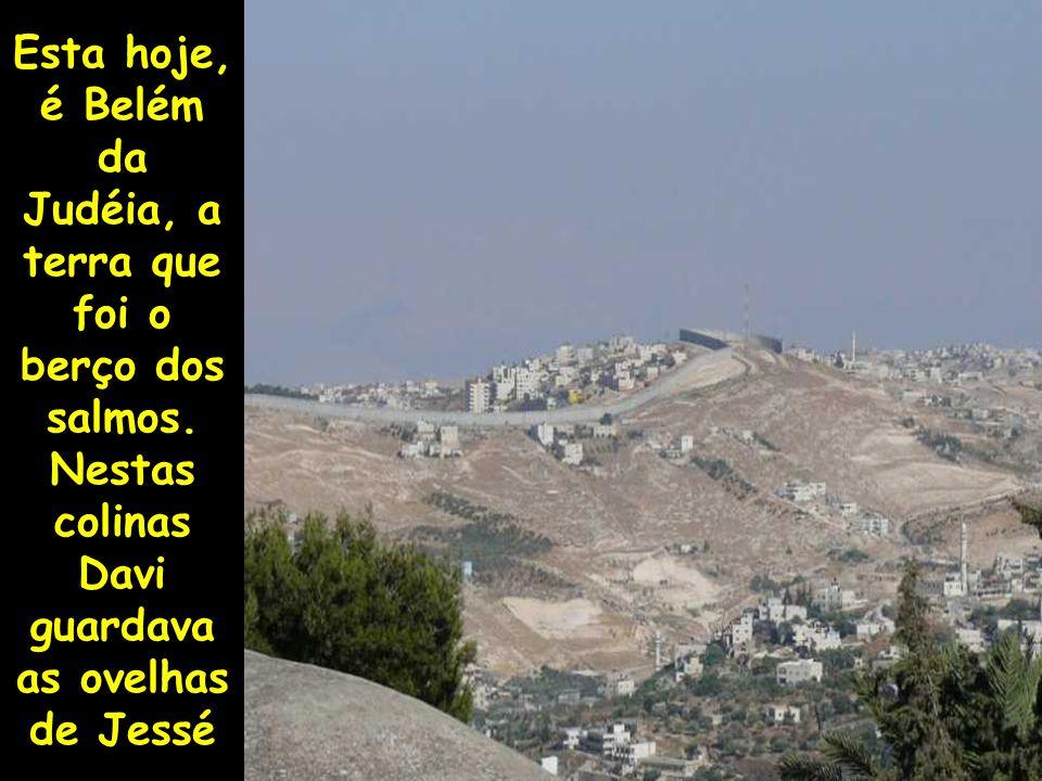 Esta hoje, é Belém da Judéia, a terra que foi o berço dos salmos