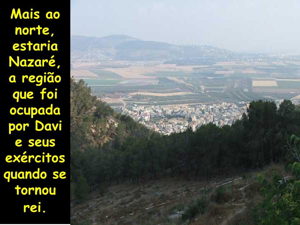 Mais ao norte, estaria Nazaré, a região que foi ocupada por Davi e seus exércitosquando se tornou rei.