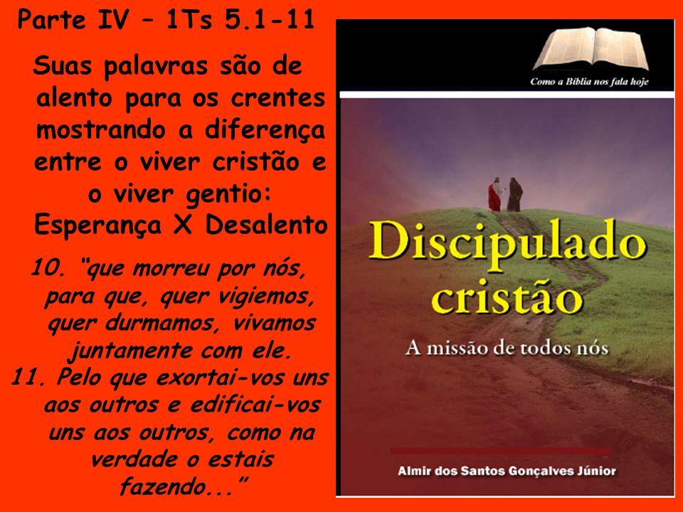 Parte IV – 1Ts 5.1-11 Suas palavras são de alento para os crentes mostrando a diferença entre o viver cristão e o viver gentio: Esperança X Desalento.