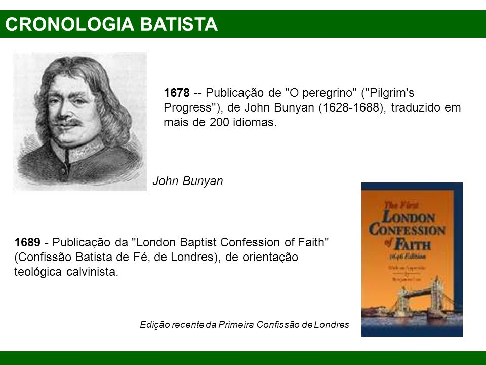 CRONOLOGIA BATISTA 1678 -- Publicação de O peregrino ( Pilgrim s Progress ), de John Bunyan (1628-1688), traduzido em mais de 200 idiomas.
