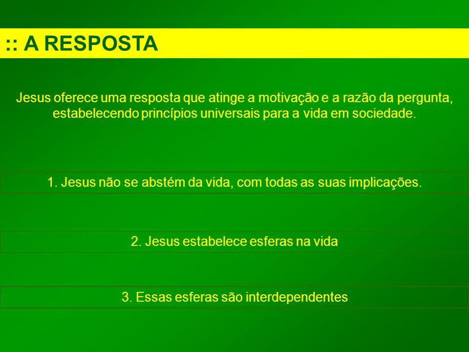 :: A RESPOSTA Jesus oferece uma resposta que atinge a motivação e a razão da pergunta, estabelecendo princípios universais para a vida em sociedade.
