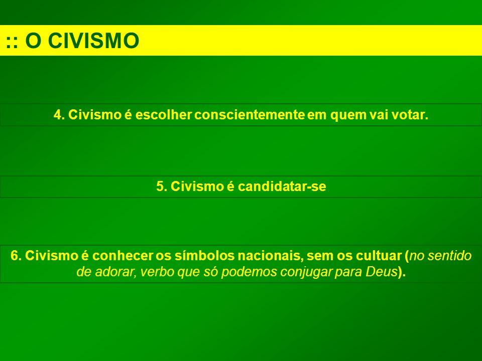 :: O CIVISMO 4. Civismo é escolher conscientemente em quem vai votar.