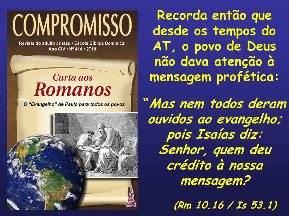 Recorda então que desde os tempos do AT, o povo de Deus não dava atenção à mensagem profética: