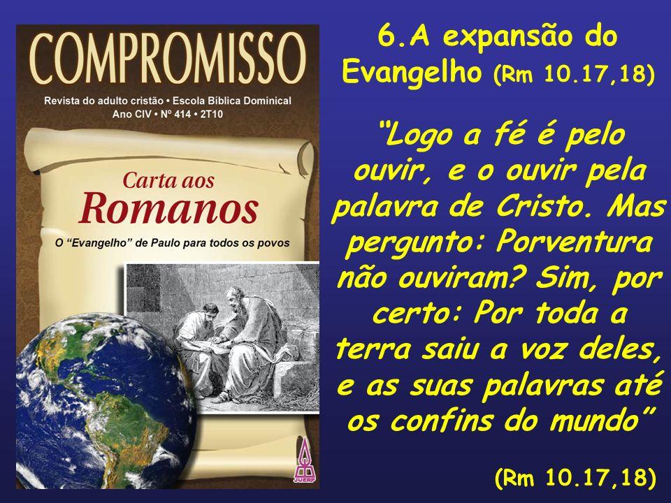 6.A expansão do Evangelho (Rm 10.17,18)