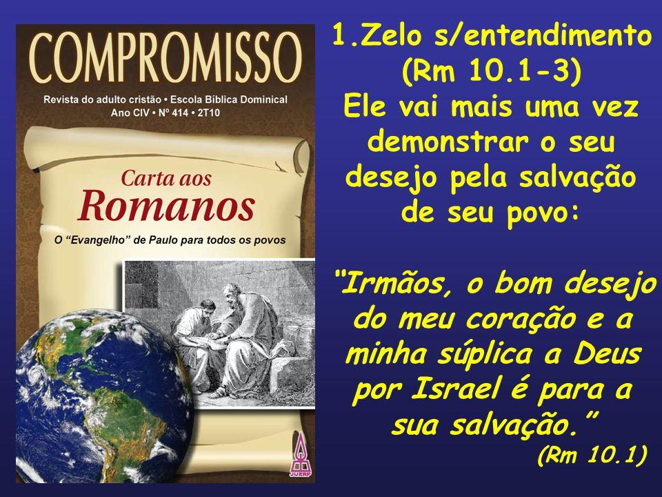 1.Zelo s/entendimento (Rm 10.1-3)