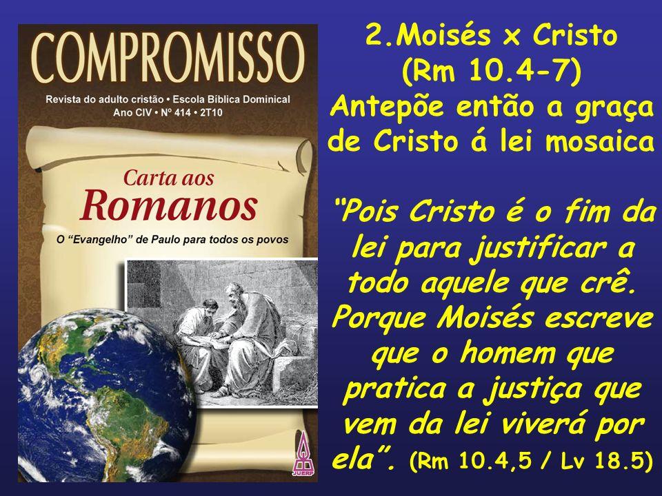 Antepõe então a graça de Cristo á lei mosaica