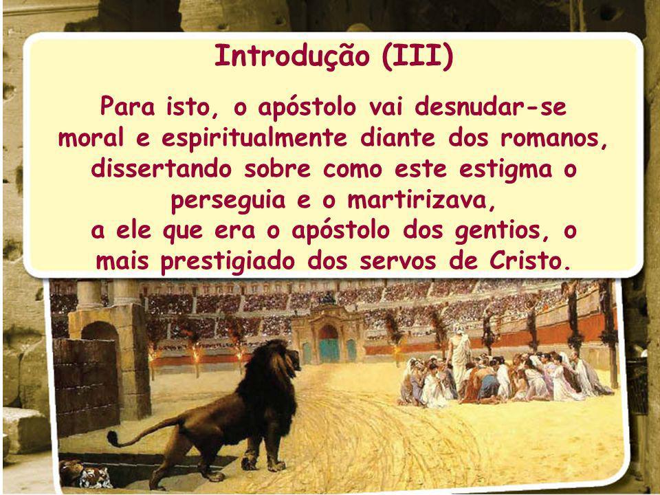 Introdução (III) Para isto, o apóstolo vai desnudar-se