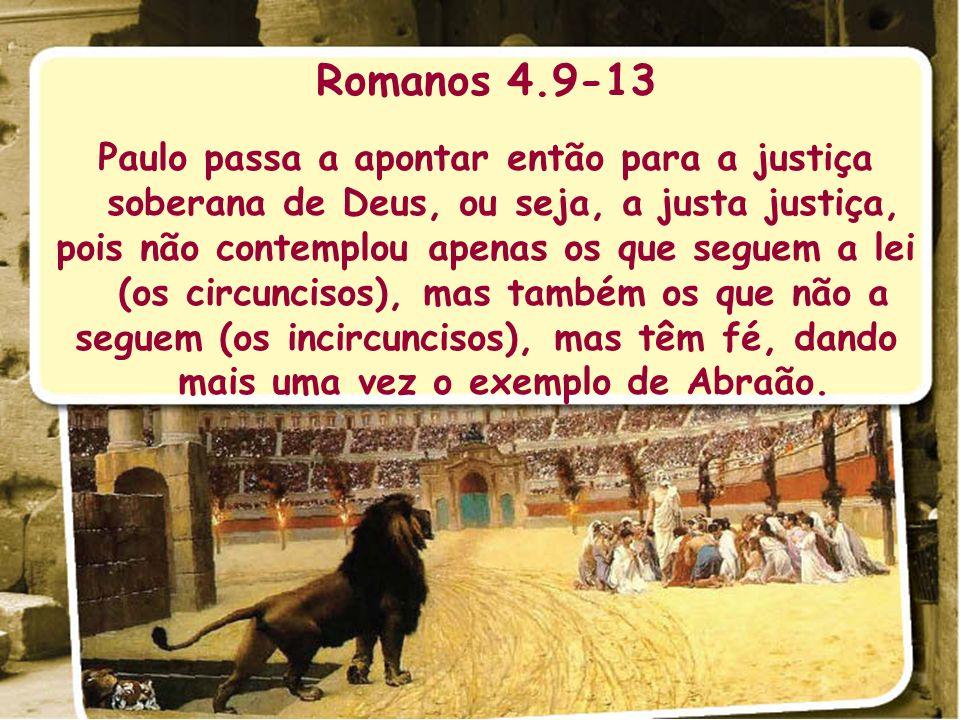 Romanos 4.9-13 Paulo passa a apontar então para a justiça soberana de Deus, ou seja, a justa justiça,