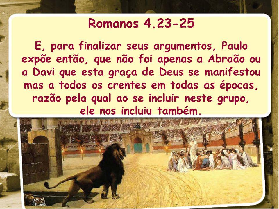 Romanos 4.23-25 E, para finalizar seus argumentos, Paulo