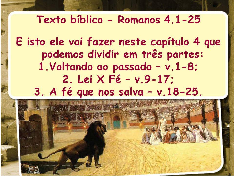 Texto bíblico - Romanos 4.1-25 Voltando ao passado – v.1-8;