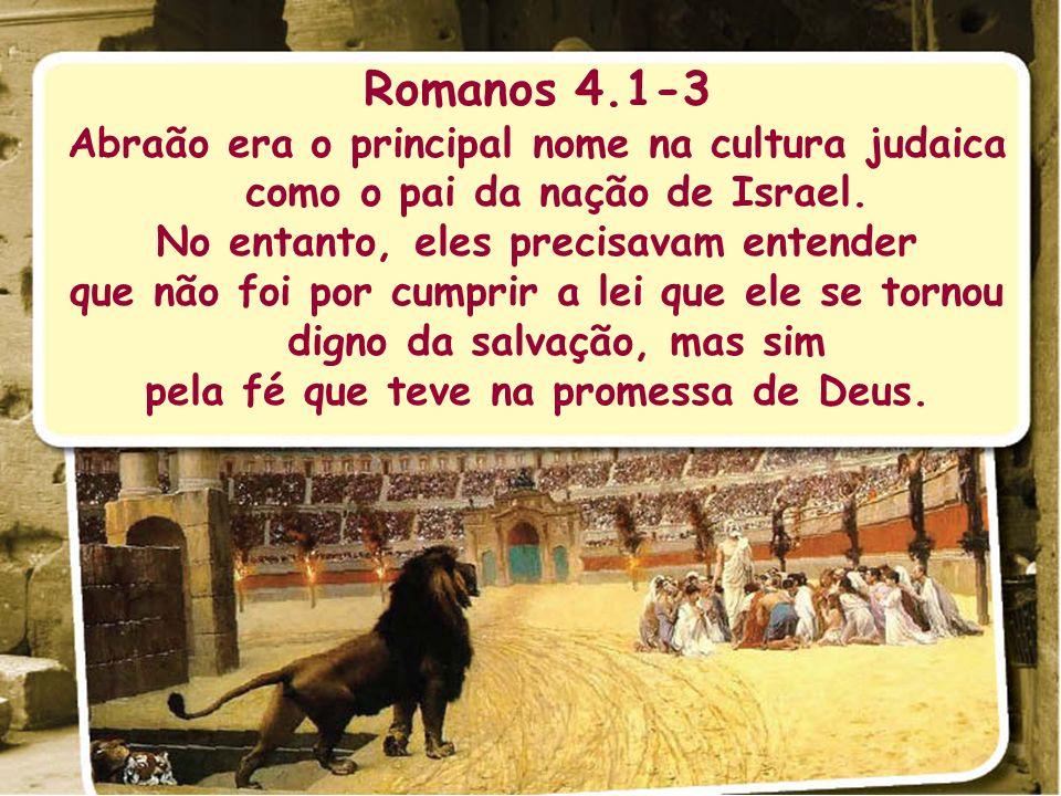 Romanos 4.1-3 Abraão era o principal nome na cultura judaica como o pai da nação de Israel. No entanto, eles precisavam entender.