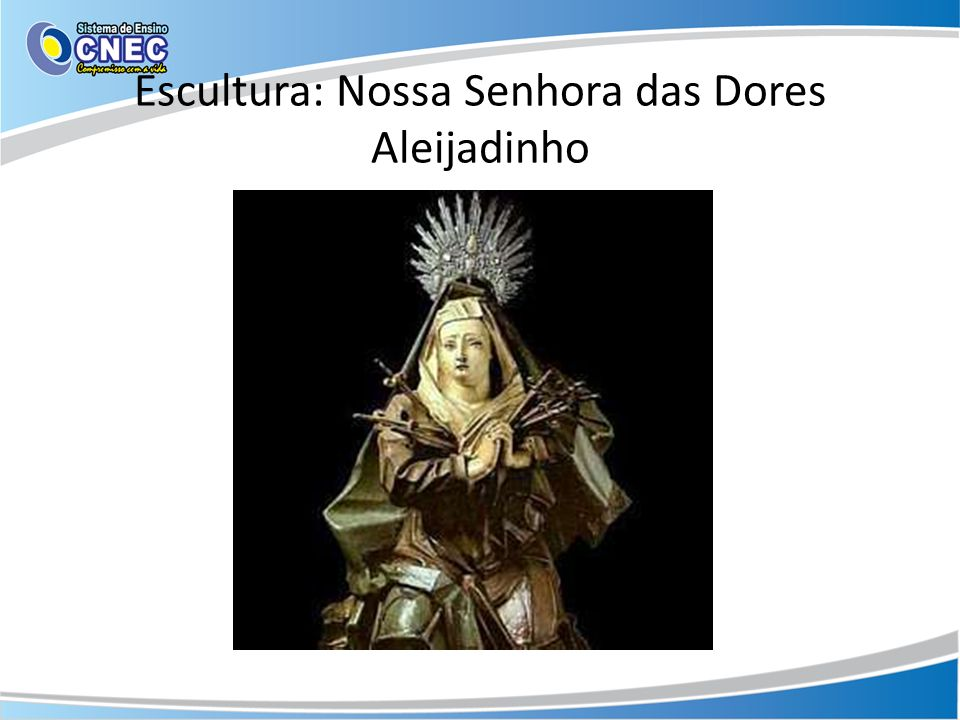 Escultura: Nossa Senhora das Dores Aleijadinho