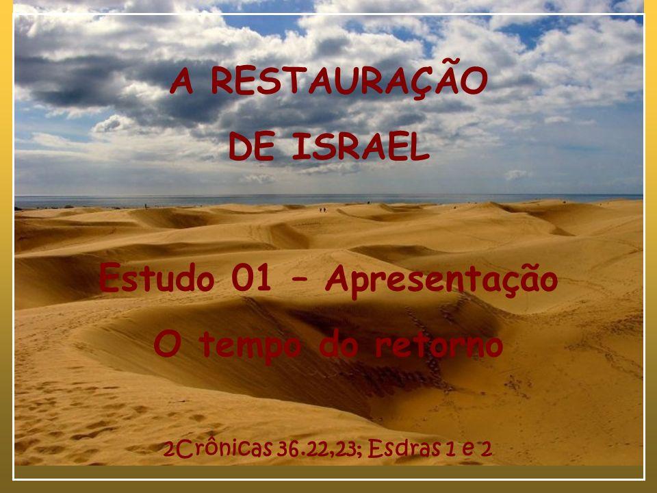 A RESTAURAÇÃO DE ISRAEL Estudo 01 – Apresentação O tempo do retorno