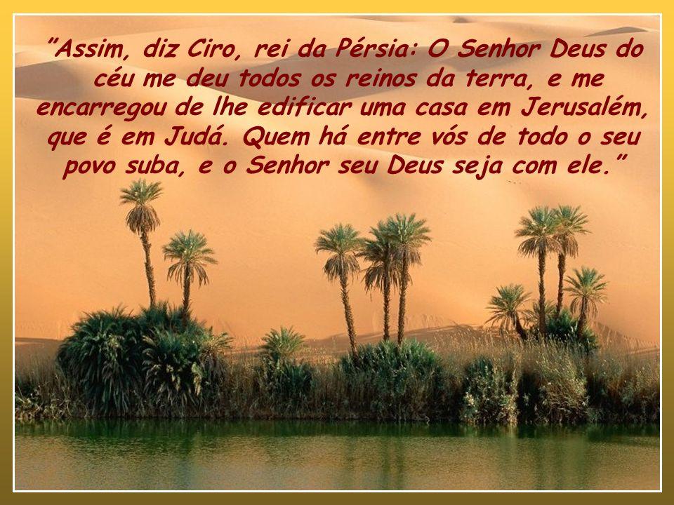 Assim, diz Ciro, rei da Pérsia: O Senhor Deus do