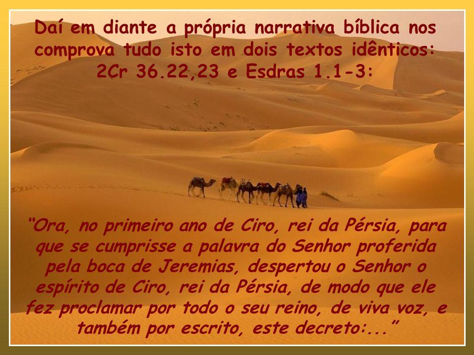 Daí em diante a própria narrativa bíblica nos comprova tudo isto em dois textos idênticos: