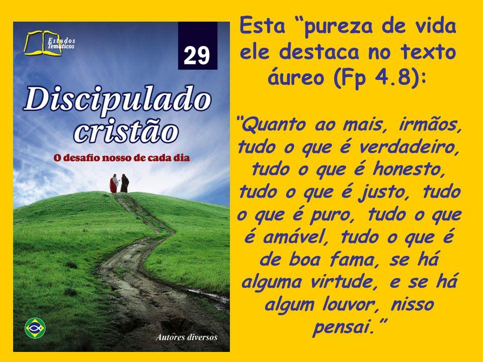 Esta pureza de vida ele destaca no texto áureo (Fp 4.8):