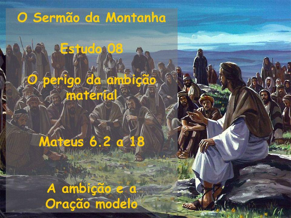 O Sermão da Montanha Estudo 08. O perigo da ambição.
