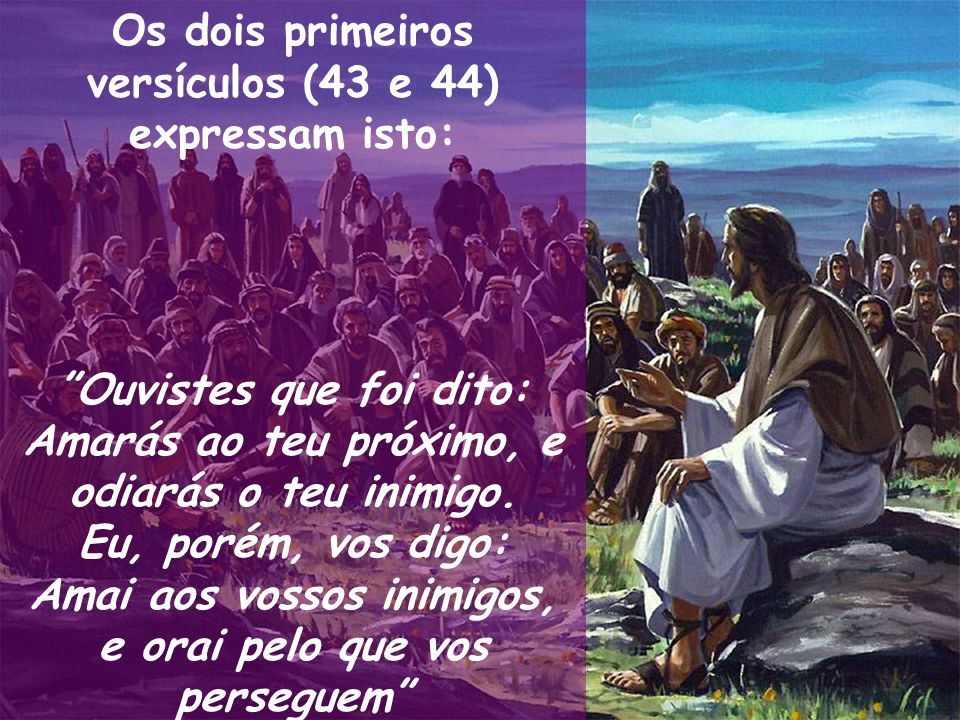 Os dois primeiros versículos (43 e 44) expressam isto:
