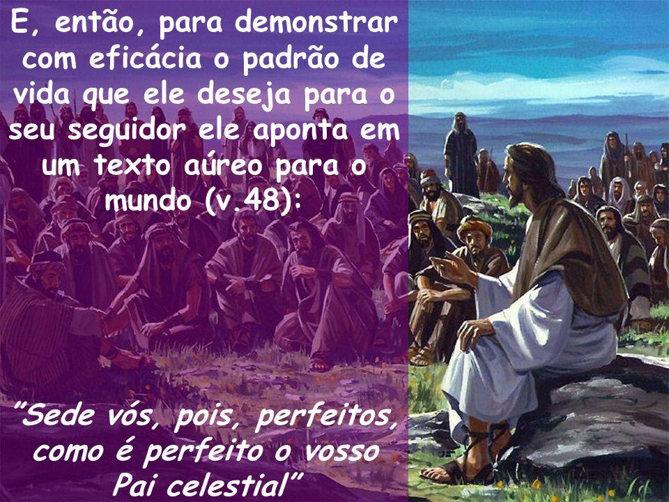 Sede vós, pois, perfeitos, como é perfeito o vosso Pai celestial
