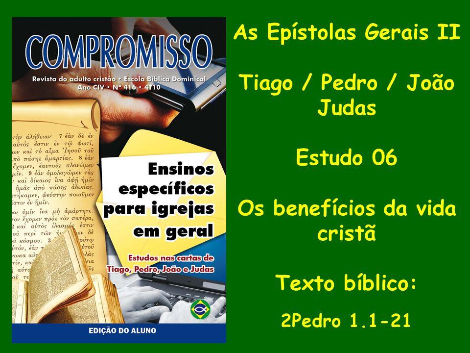 Tiago / Pedro / João Judas Os benefícios da vida cristã