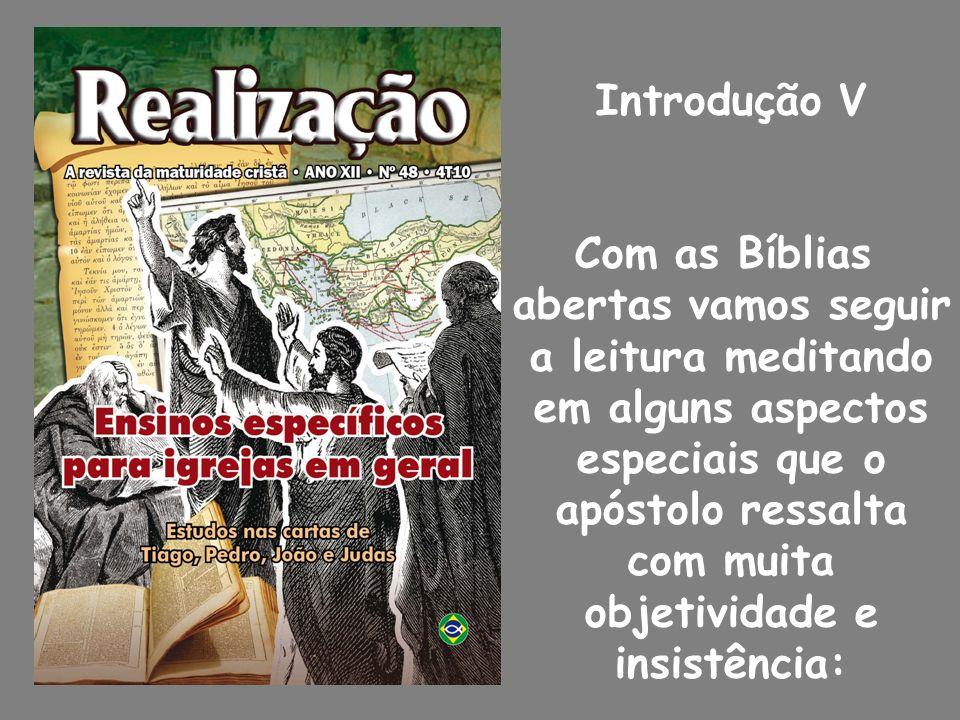 Introdução V Com as Bíblias. abertas vamos seguir. a leitura meditando. em alguns aspectos. especiais que o.
