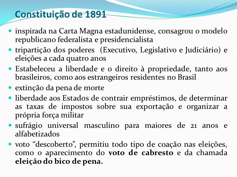 Constituição de 1891 inspirada na Carta Magna estadunidense, consagrou o modelo republicano federalista e presidencialista.