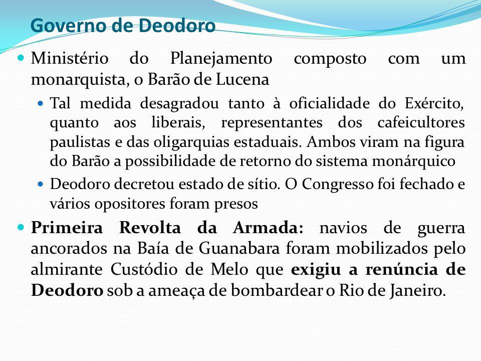 Governo de Deodoro Ministério do Planejamento composto com um monarquista, o Barão de Lucena.