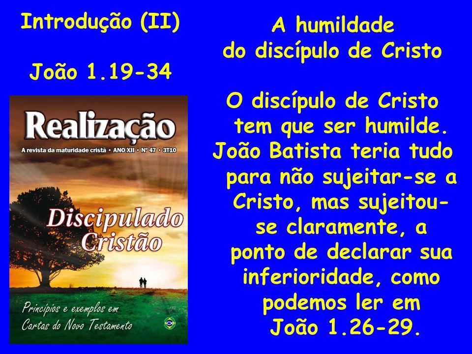 O discípulo de Cristo tem que ser humilde.