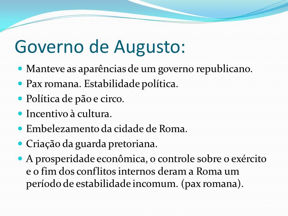 Governo de Augusto: Manteve as aparências de um governo republicano.