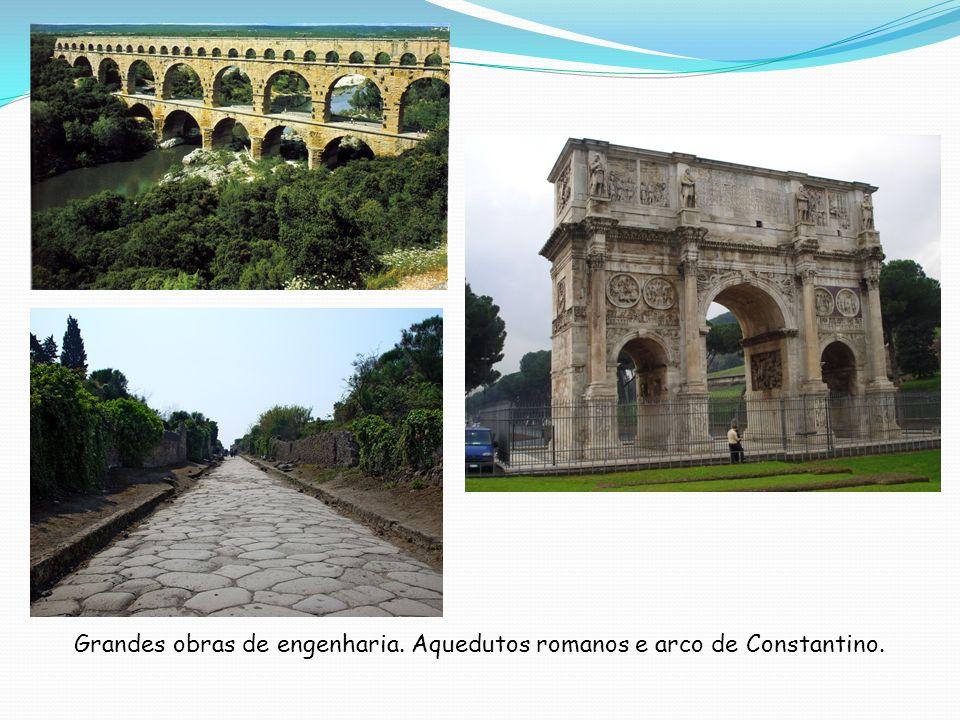 Grandes obras de engenharia. Aquedutos romanos e arco de Constantino.