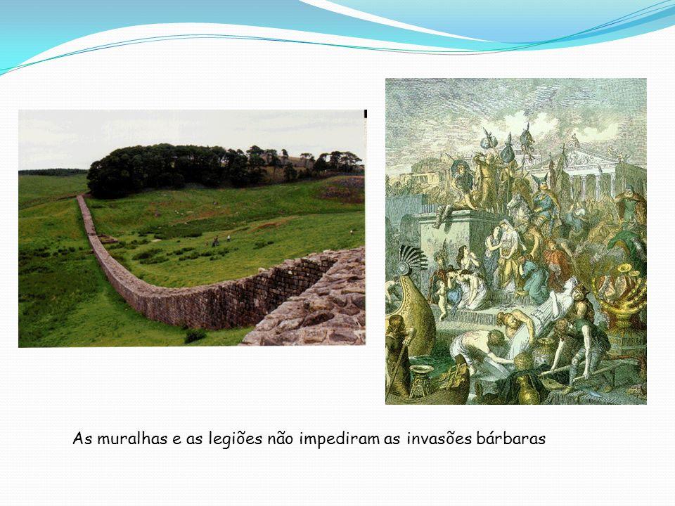 As muralhas e as legiões não impediram as invasões bárbaras