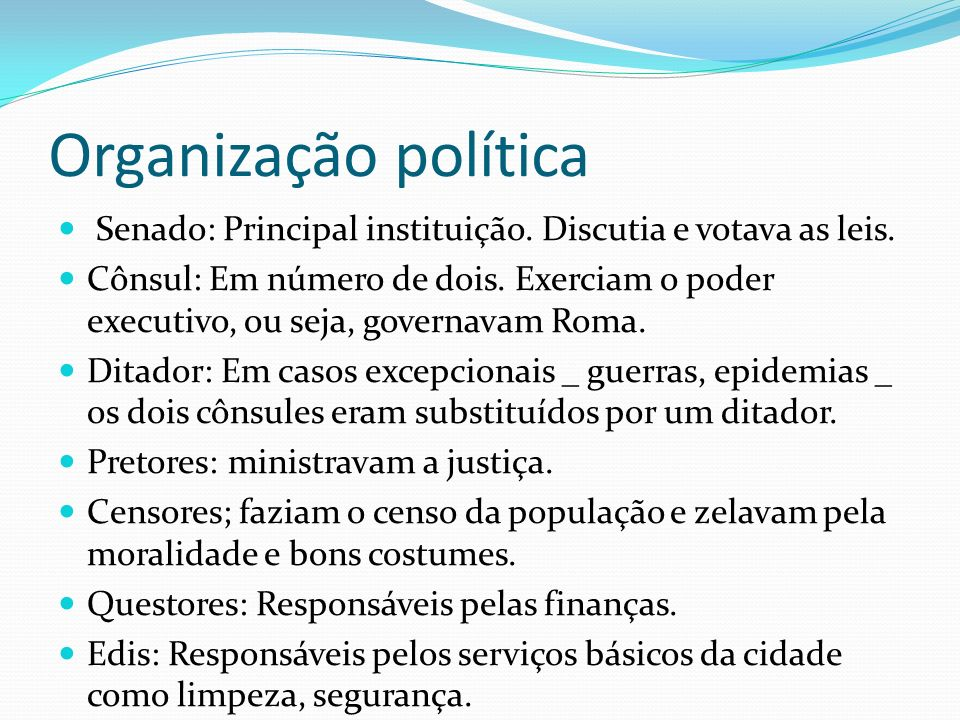 Organização política Senado: Principal instituição. Discutia e votava as leis.