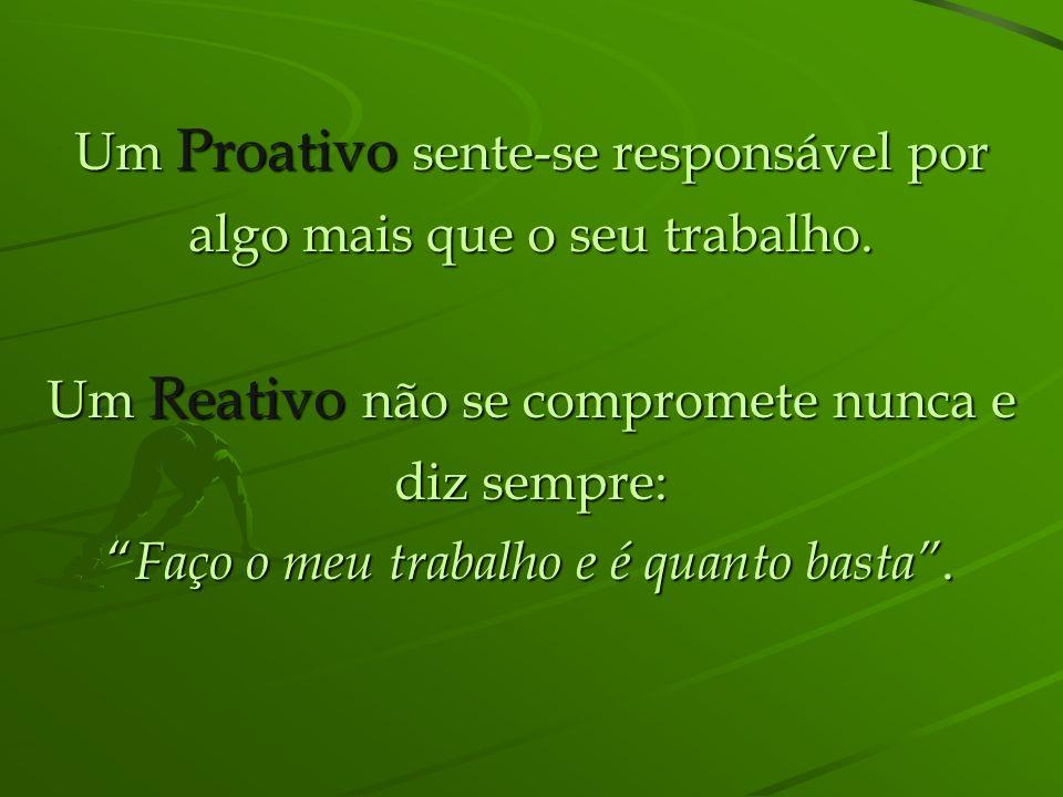 Um Proativo sente-se responsável por algo mais que o seu trabalho.