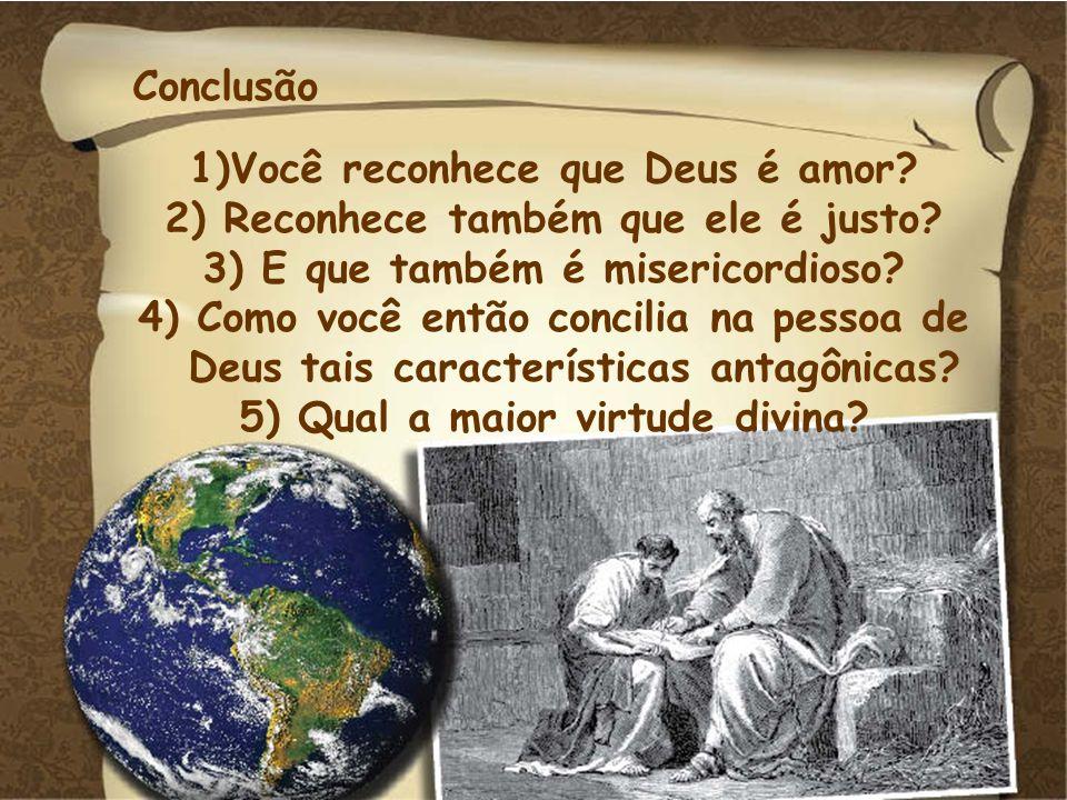 Você reconhece que Deus é amor Reconhece também que ele é justo