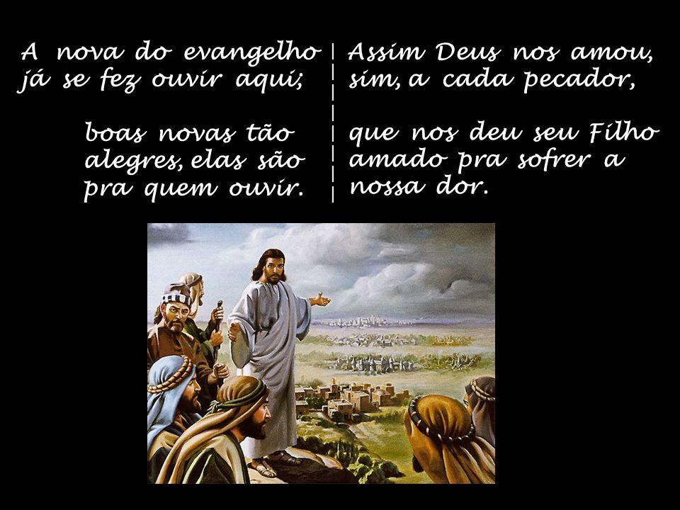 A nova do evangelho já se fez ouvir aqui;