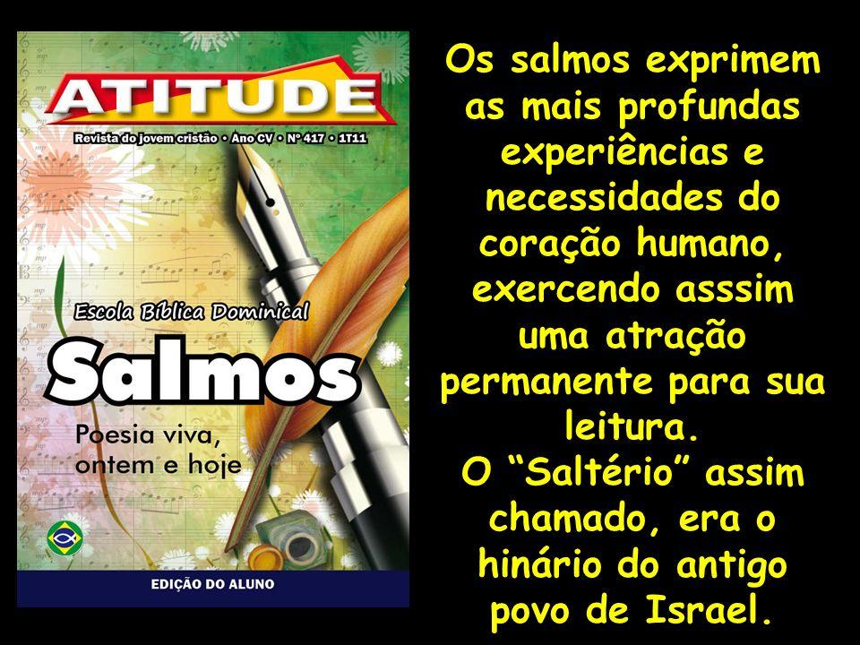 O Saltério assim chamado, era o hinário do antigo povo de Israel.